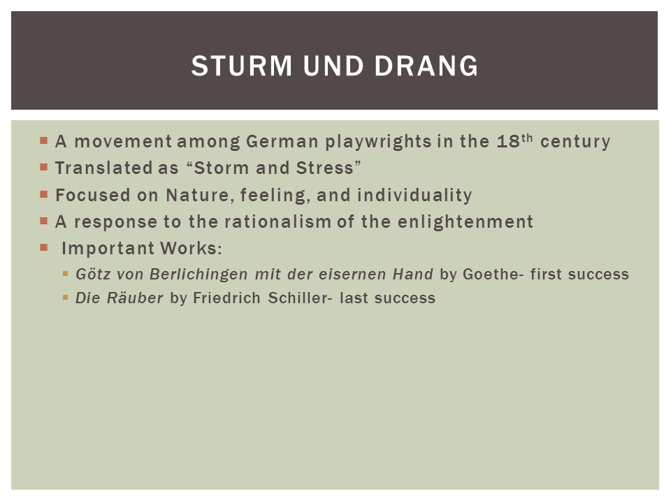 " A movement among German playwrights in the 18 th century  Translated as ""Storm and Stress""  Focused on Nature, feeling, and individuality  A resp"