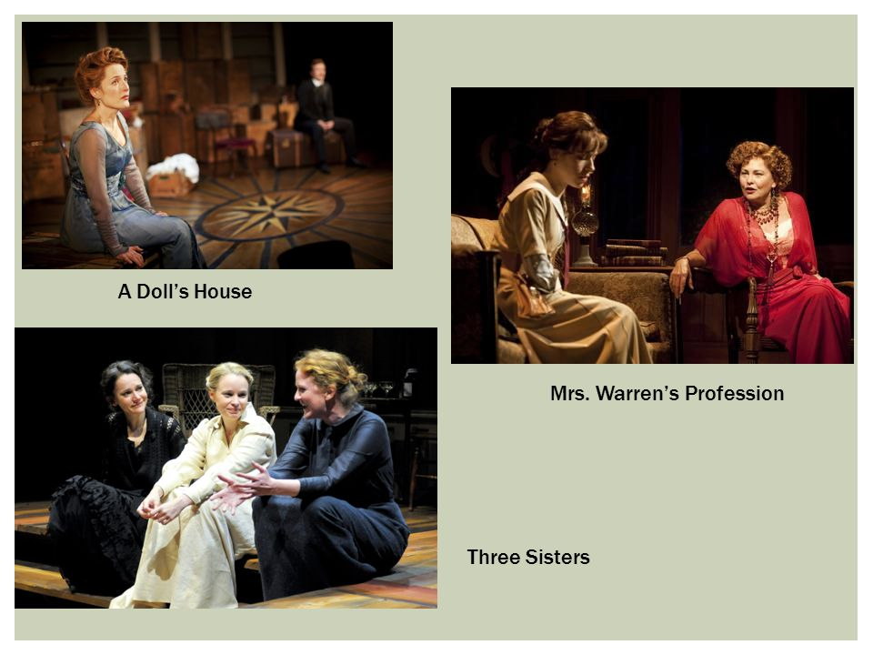 A Doll's House Mrs. Warren's Profession Three Sisters