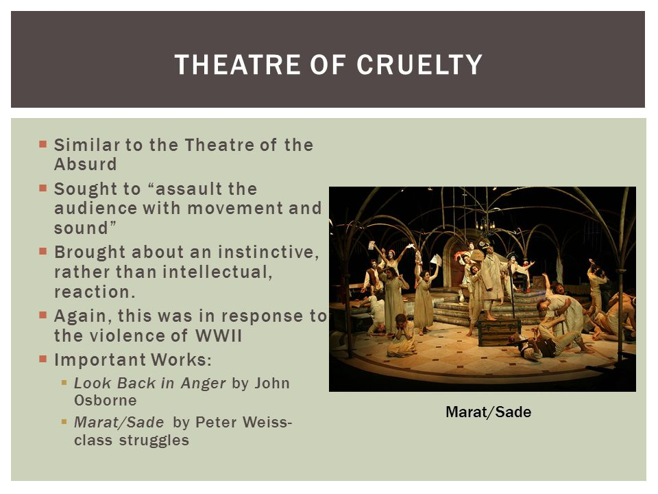" Similar to the Theatre of the Absurd  Sought to ""assault the audience with movement and sound""  Brought about an instinctive, rather than intellec"