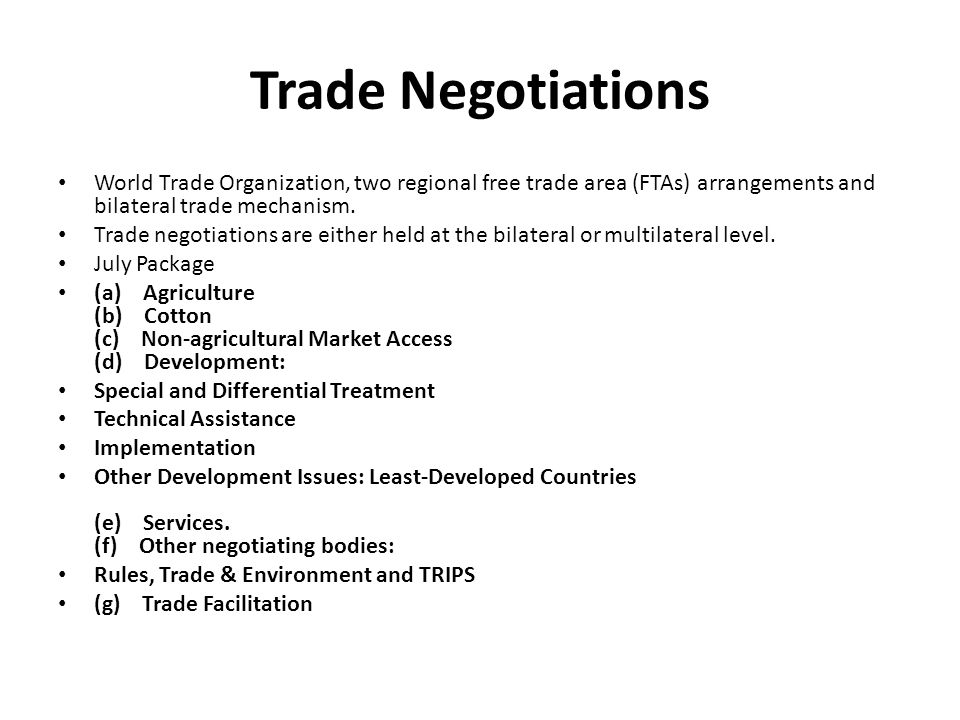Trade Negotiations World Trade Organization, two regional free trade area (FTAs) arrangements and bilateral trade mechanism.