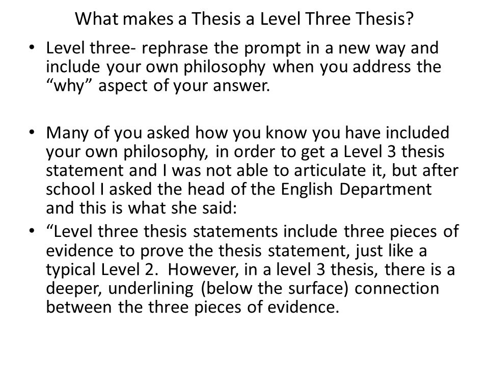 """What makes a Thesis a Level Three Thesis? Level three- rephrase the prompt in a new way and include your own philosophy when you address the """"why"""" asp"""