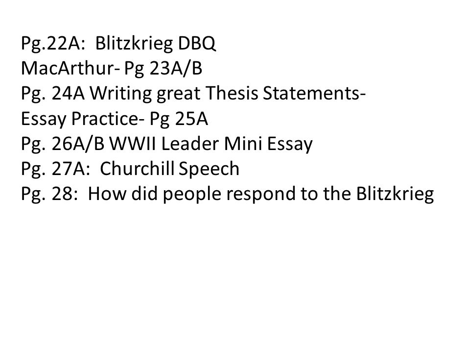 Pg.22A: Blitzkrieg DBQ MacArthur- Pg 23A/B Pg. 24A Writing great Thesis Statements- Essay Practice- Pg 25A Pg. 26A/B WWII Leader Mini Essay Pg. 27A: C