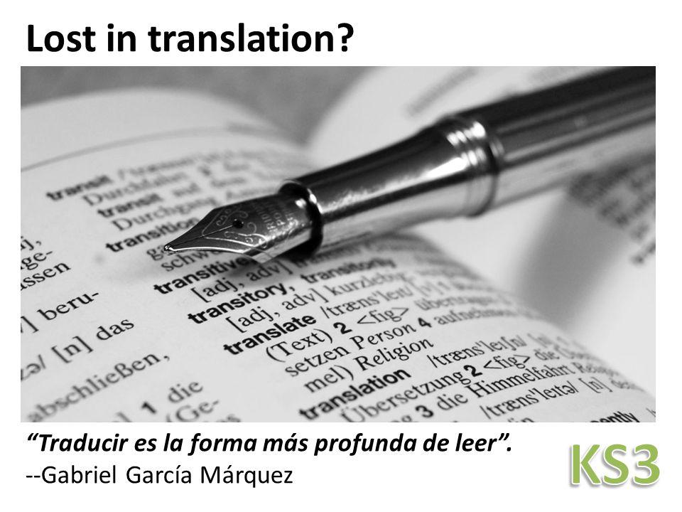 """Lost in translation? """"Traducir es la forma más profunda de leer"""". --Gabriel García Márquez"""