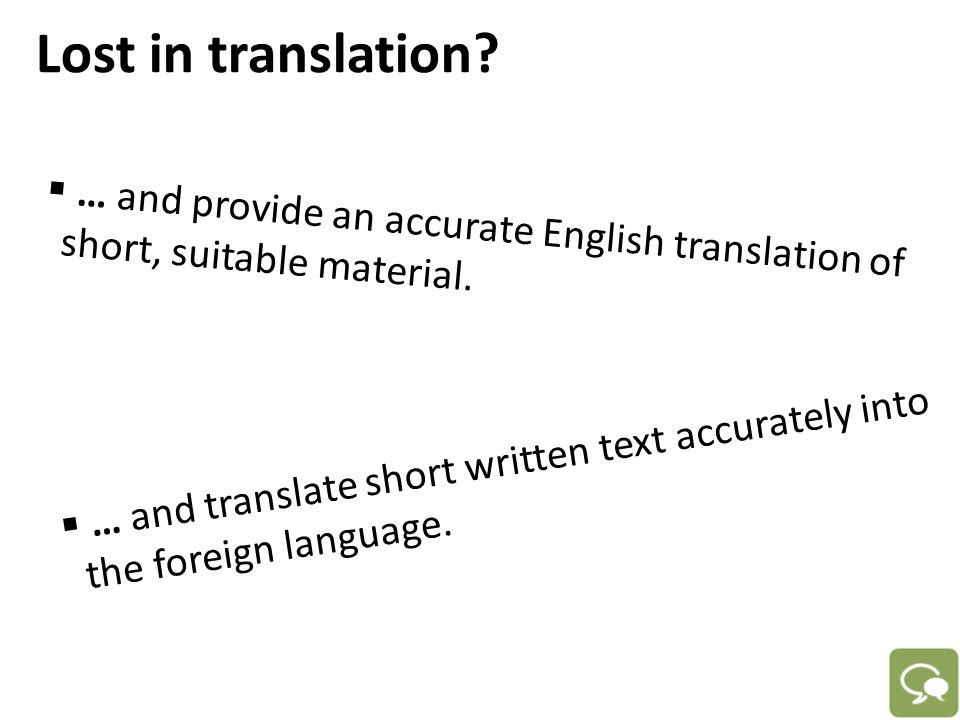 Lost in translation?  … and translate short written text accurately into the foreign language.  … and provide an accurate English translation of sho