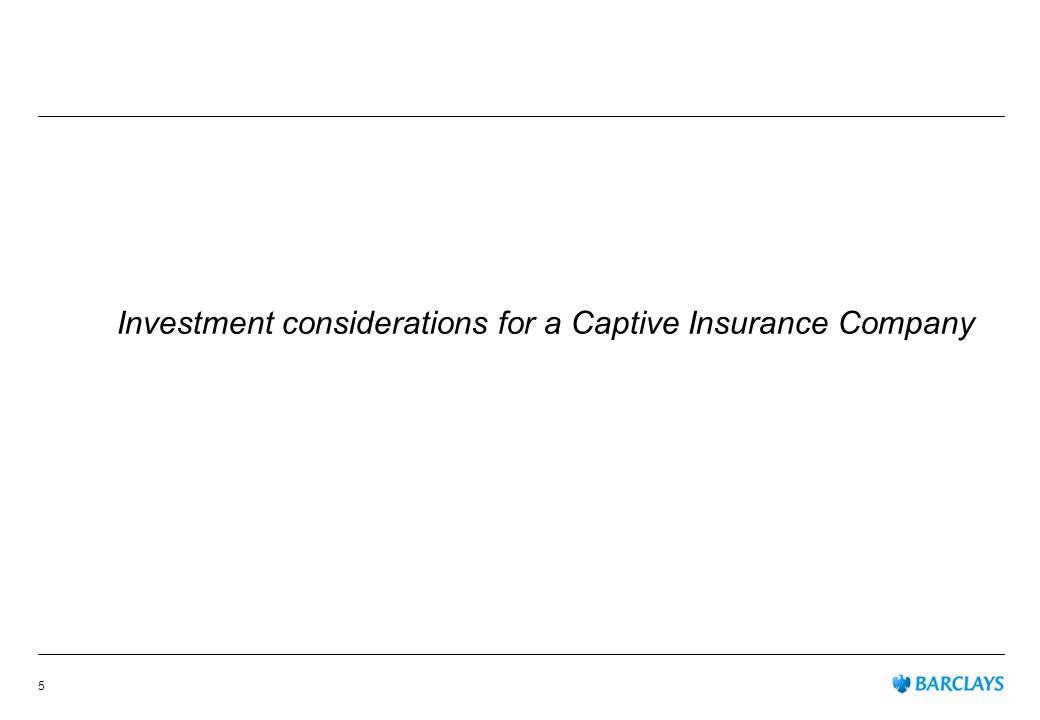 Investment considerations for a Captive Insurance Company 5