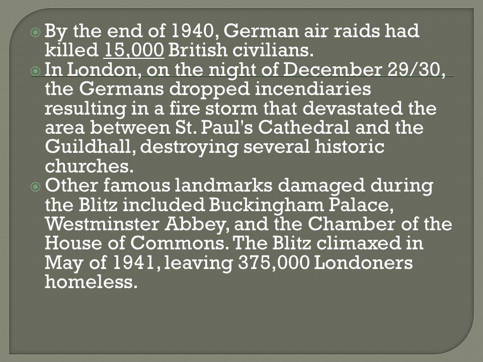  By the end of 1940, German air raids had killed 15,000 British civilians.