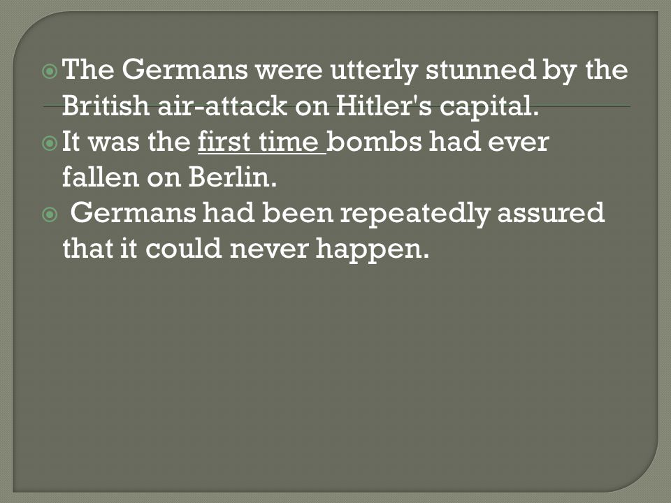  The Germans were utterly stunned by the British air-attack on Hitler s capital.