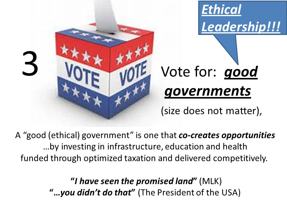 A good (ethical) government is one that co-creates opportunities …by investing in infrastructure, education and health funded through optimized taxation and delivered competitively.