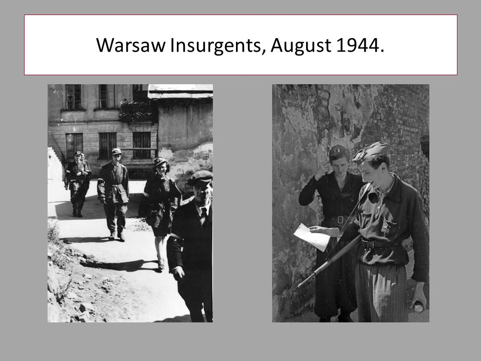 Warsaw Insurgents, August 1944.