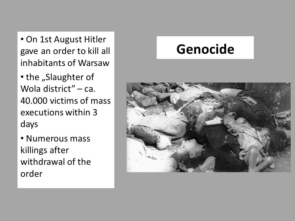 "Genocide On 1st August Hitler gave an order to kill all inhabitants of Warsaw the ""Slaughter of Wola district – ca."