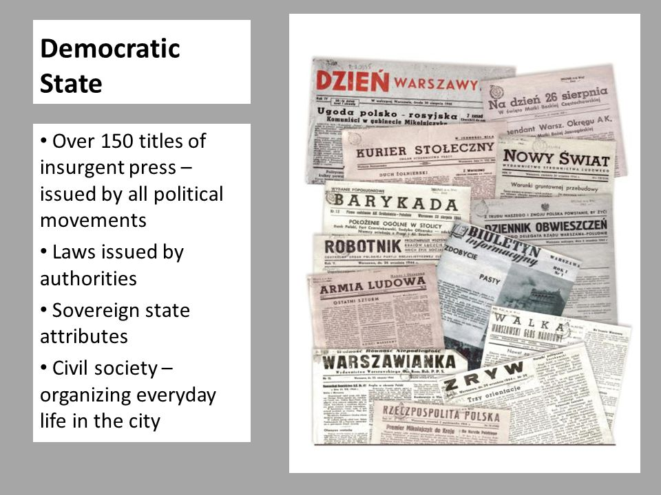 Democratic State Over 150 titles of insurgent press – issued by all political movements Laws issued by authorities Sovereign state attributes Civil society – organizing everyday life in the city