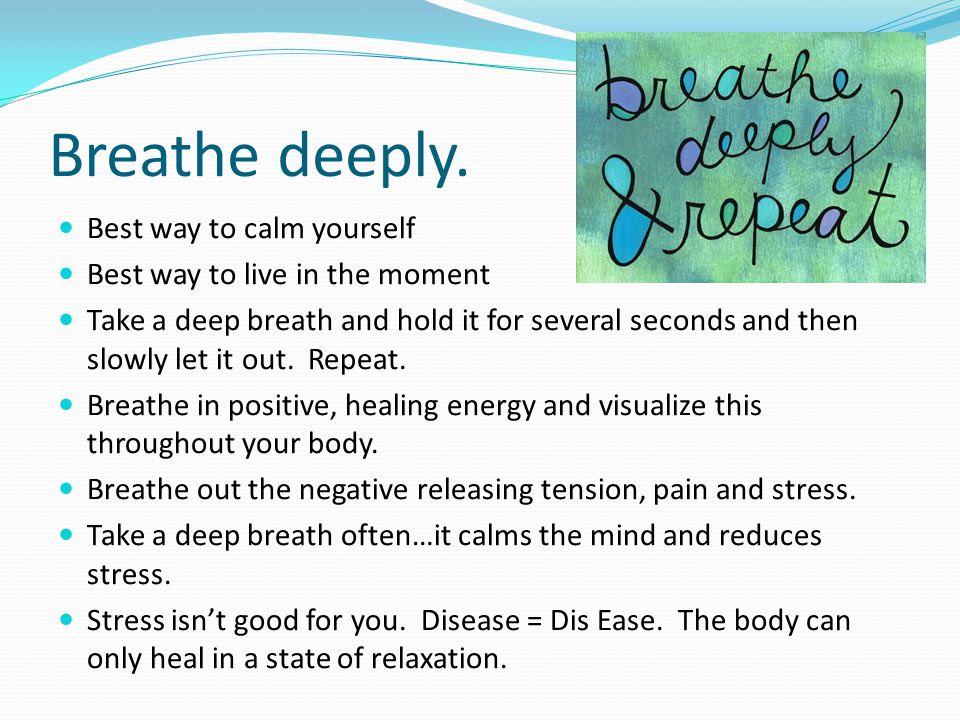 Breathe deeply.