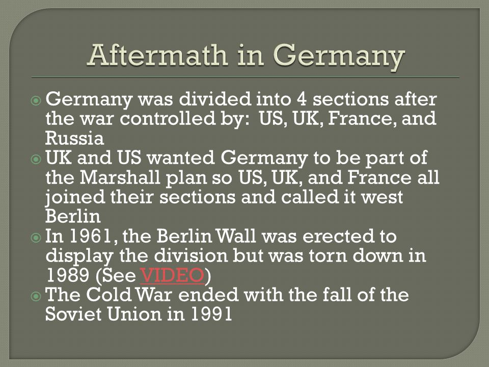  Germany was divided into 4 sections after the war controlled by: US, UK, France, and Russia  UK and US wanted Germany to be part of the Marshall pl