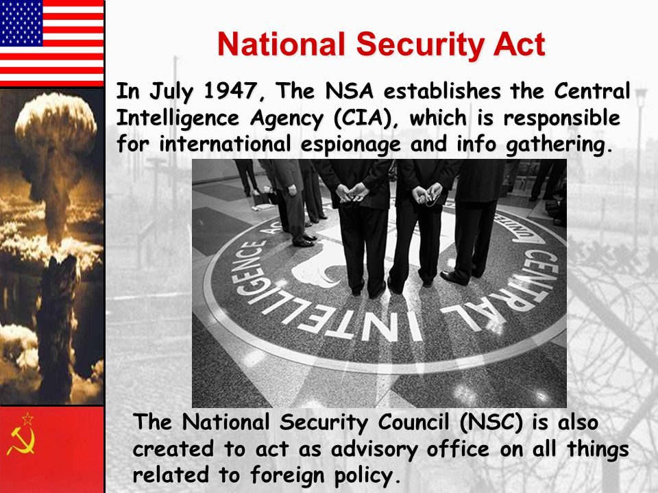 National Security Act The National Security Council (NSC) is also created to act as advisory office on all things related to foreign policy.