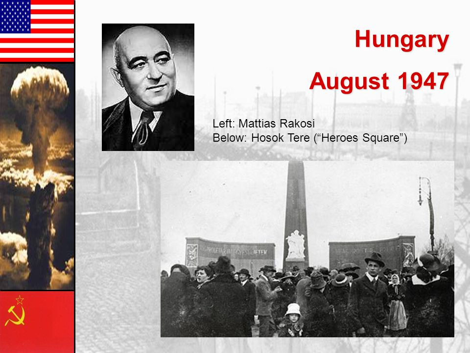 Hungary August 1947 Left: Mattias Rakosi Below: Hosok Tere ( Heroes Square )