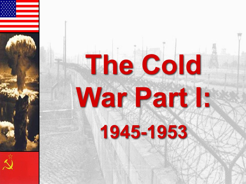 The Cold War Part I: 1945-1953