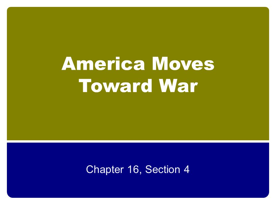 America Moves Toward War Chapter 16, Section 4