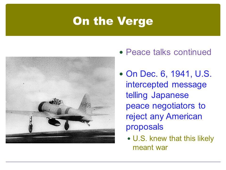 On the Verge Peace talks continued On Dec. 6, 1941, U.S.