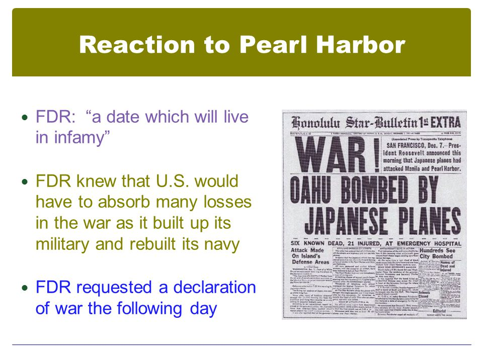 Reaction to Pearl Harbor FDR: a date which will live in infamy FDR knew that U.S.