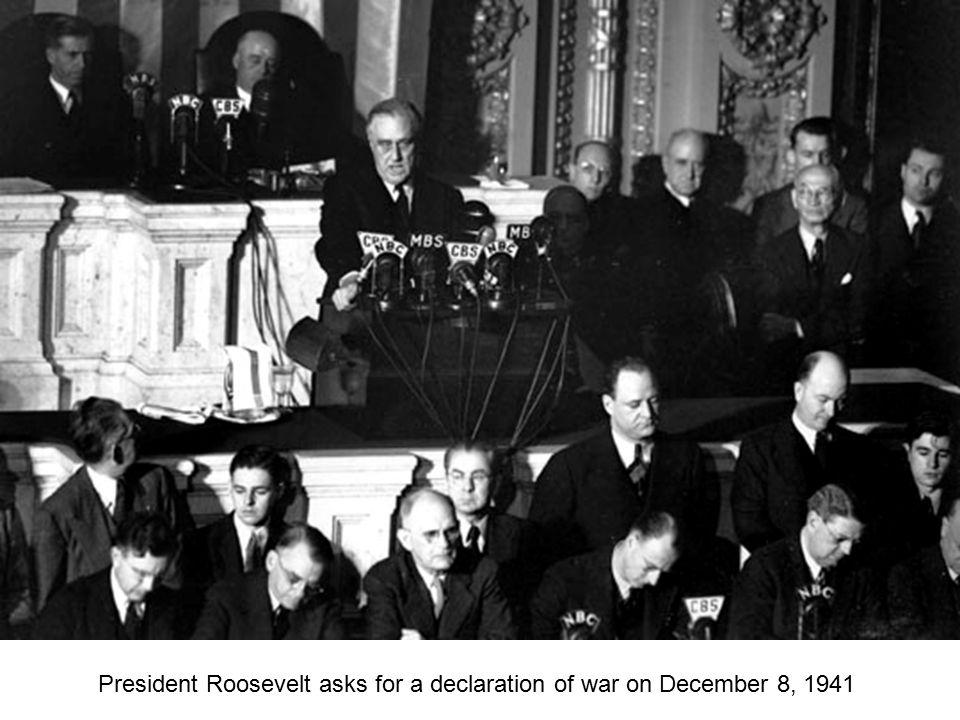 President Roosevelt asks for a declaration of war on December 8, 1941