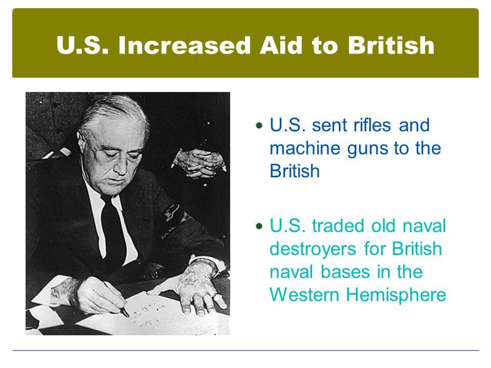 U.S. Increased Aid to British U.S. sent rifles and machine guns to the British U.S.