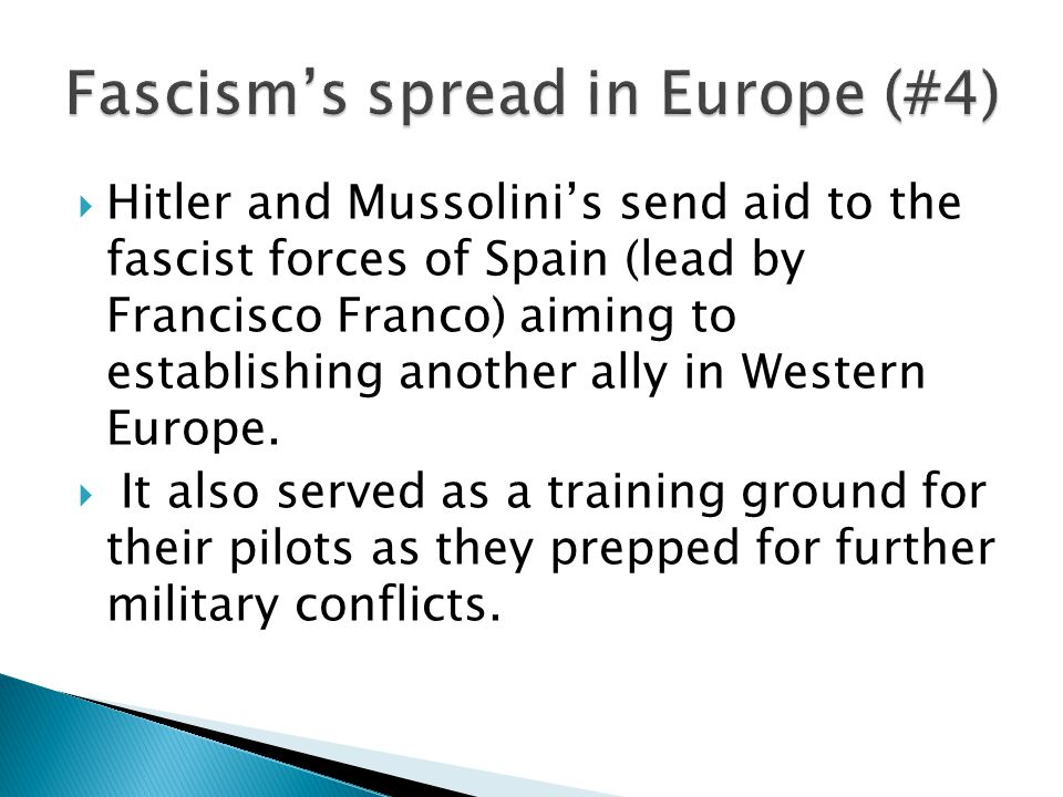  Hitler and Mussolini's send aid to the fascist forces of Spain (lead by Francisco Franco) aiming to establishing another ally in Western Europe.