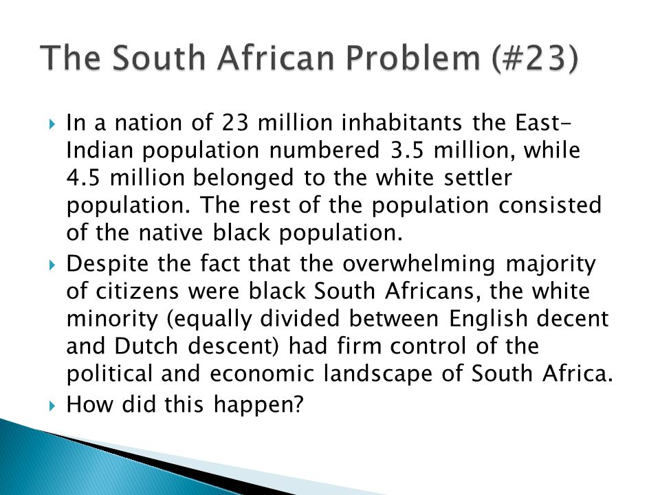  In a nation of 23 million inhabitants the East- Indian population numbered 3.5 million, while 4.5 million belonged to the white settler population.