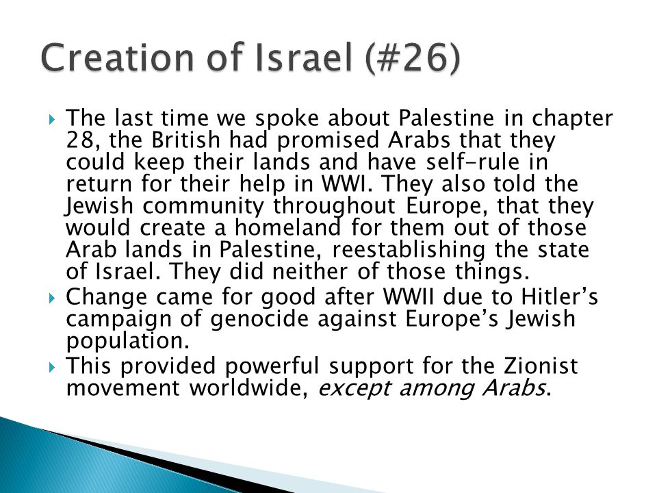  The last time we spoke about Palestine in chapter 28, the British had promised Arabs that they could keep their lands and have self-rule in return for their help in WWI.