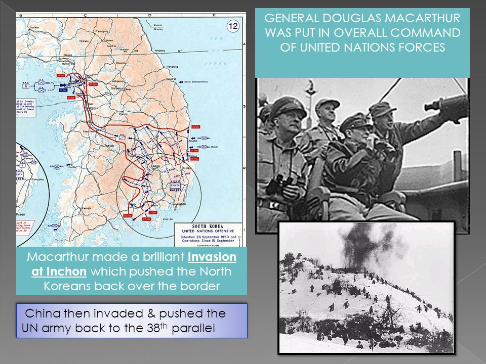 GENERAL DOUGLAS MACARTHUR WAS PUT IN OVERALL COMMAND OF UNITED NATIONS FORCES Macarthur made a brilliant Invasion at Inchon which pushed the North Kor