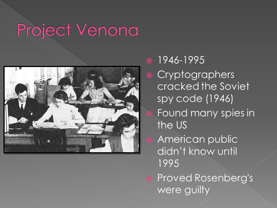 1946-1995  Cryptographers cracked the Soviet spy code (1946)  Found many spies in the US  American public didn't know until 1995  Proved Rosenbe