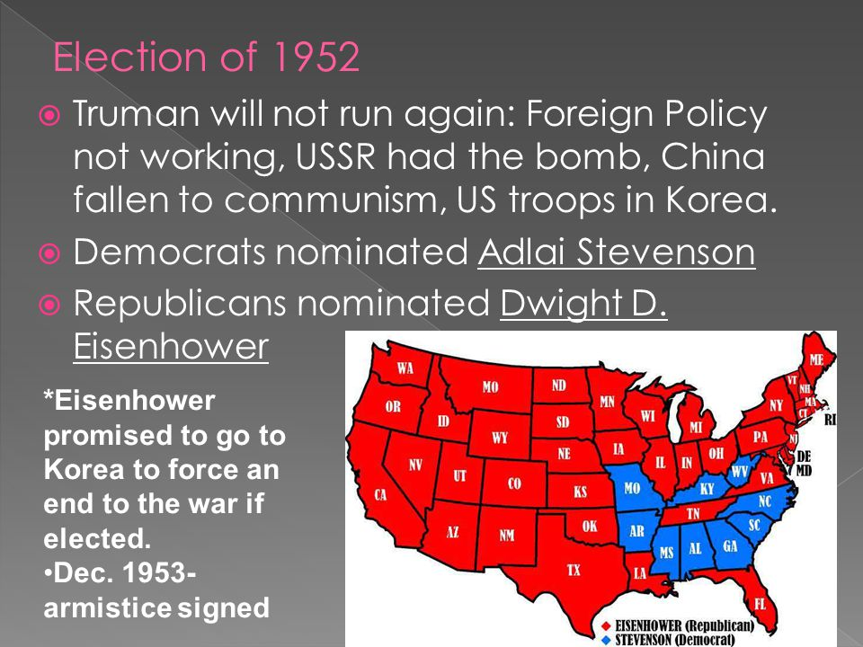 Truman will not run again: Foreign Policy not working, USSR had the bomb, China fallen to communism, US troops in Korea.  Democrats nominated Adlai