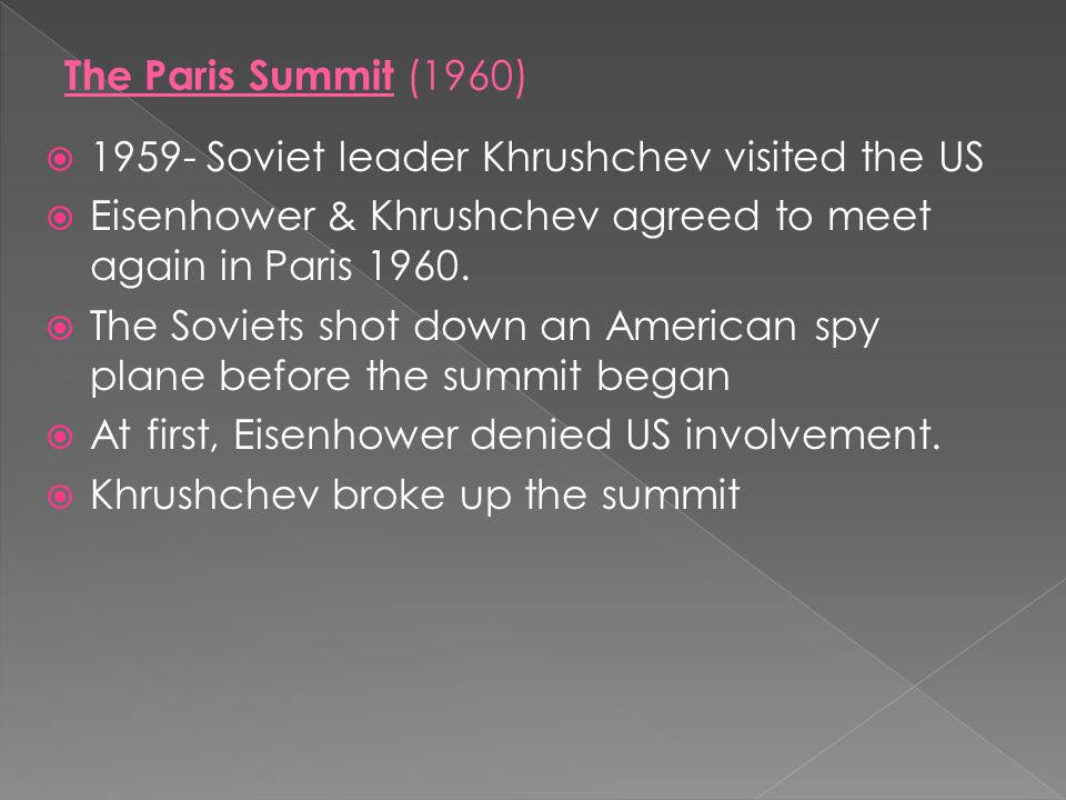  1959- Soviet leader Khrushchev visited the US  Eisenhower & Khrushchev agreed to meet again in Paris 1960.  The Soviets shot down an American spy