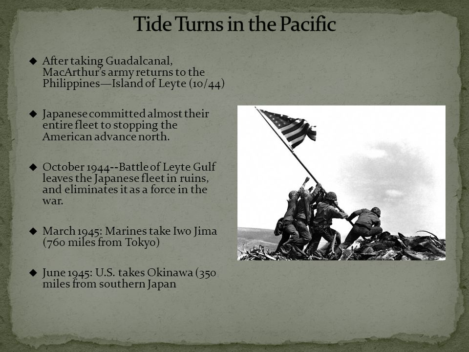  After taking Guadalcanal, MacArthur's army returns to the Philippines—Island of Leyte (10/44)  Japanese committed almost their entire fleet to stop