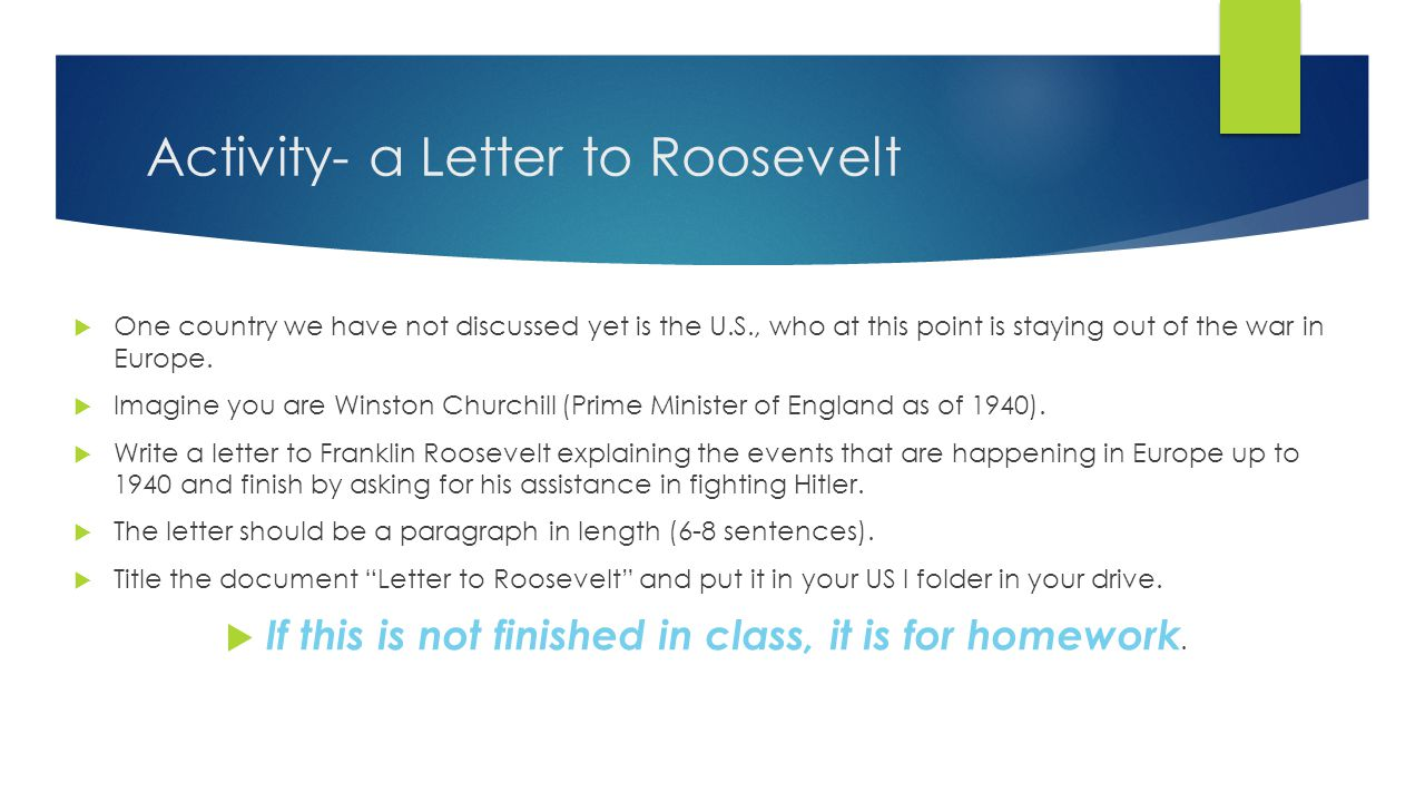 Activity- a Letter to Roosevelt  One country we have not discussed yet is the U.S., who at this point is staying out of the war in Europe.