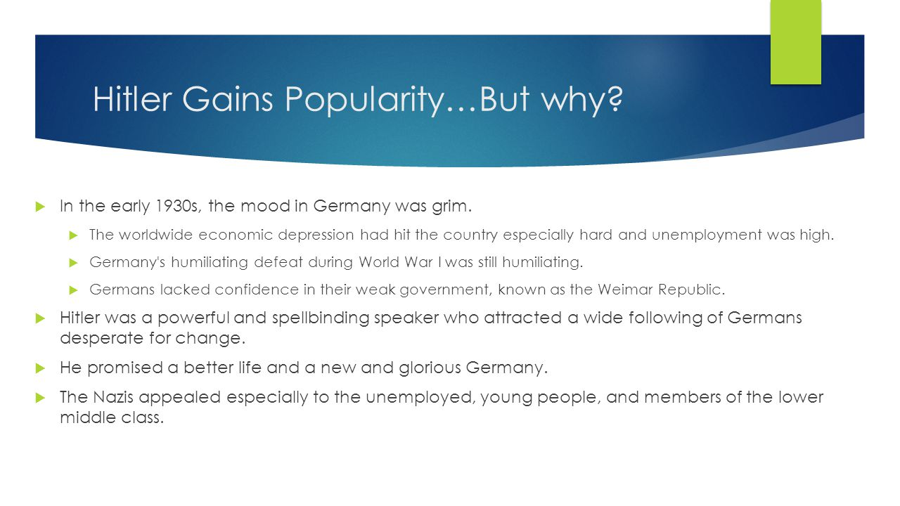 Hitler Gains Popularity…But why.  In the early 1930s, the mood in Germany was grim.
