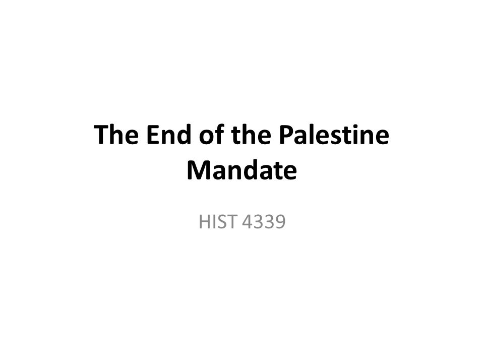 The End of the Palestine Mandate HIST 4339