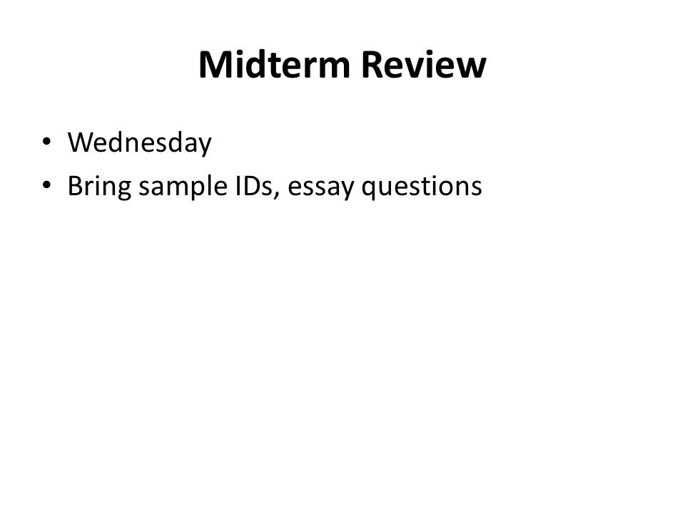 Midterm Review Wednesday Bring sample IDs, essay questions