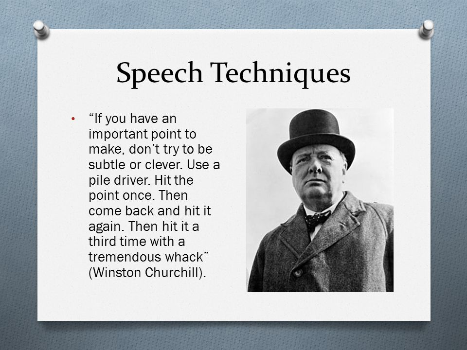 Speech Techniques If you have an important point to make, don't try to be subtle or clever.