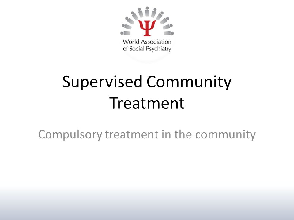 Supervised Community Treatment Compulsory treatment in the community
