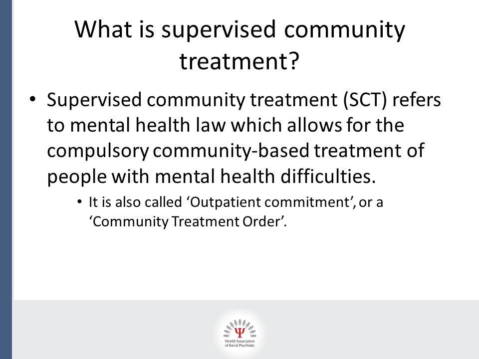 Context The first discussions of SCT began during a period of deinstitutionalisation and the establishment of more robust community- based treatment in many high income group (HIG) countries.