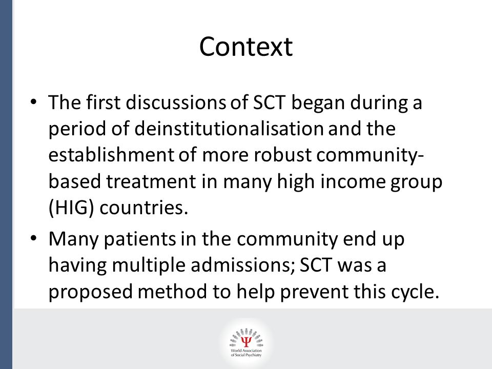 Use of SCT around the world Australia New Zealand USA (most states) Canada Europe, e.g., Sweden, Scotland, England & Wales, Norway, Israel, some Swiss Cantons Legal regimes allowing compulsory community supervision exist in around 70 jurisditions.