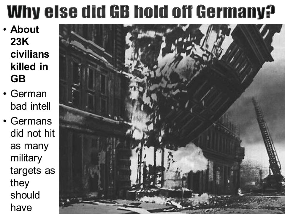 About 23K civilians killed in GB German bad intell Germans did not hit as many military targets as they should have