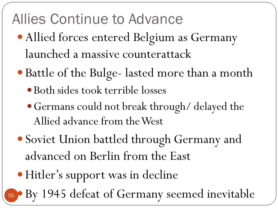 Allies Continue to Advance Allied forces entered Belgium as Germany launched a massive counterattack Battle of the Bulge- lasted more than a month Bot