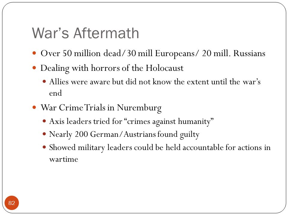 War's Aftermath Over 50 million dead/30 mill Europeans/ 20 mill.