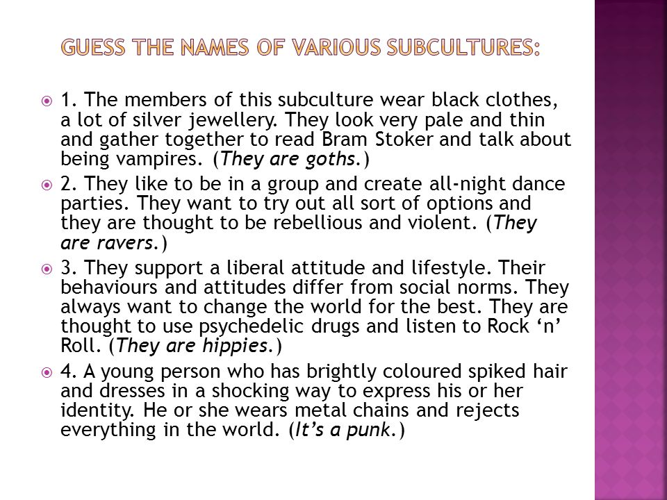  1. The members of this subculture wear black clothes, a lot of silver jewellery.