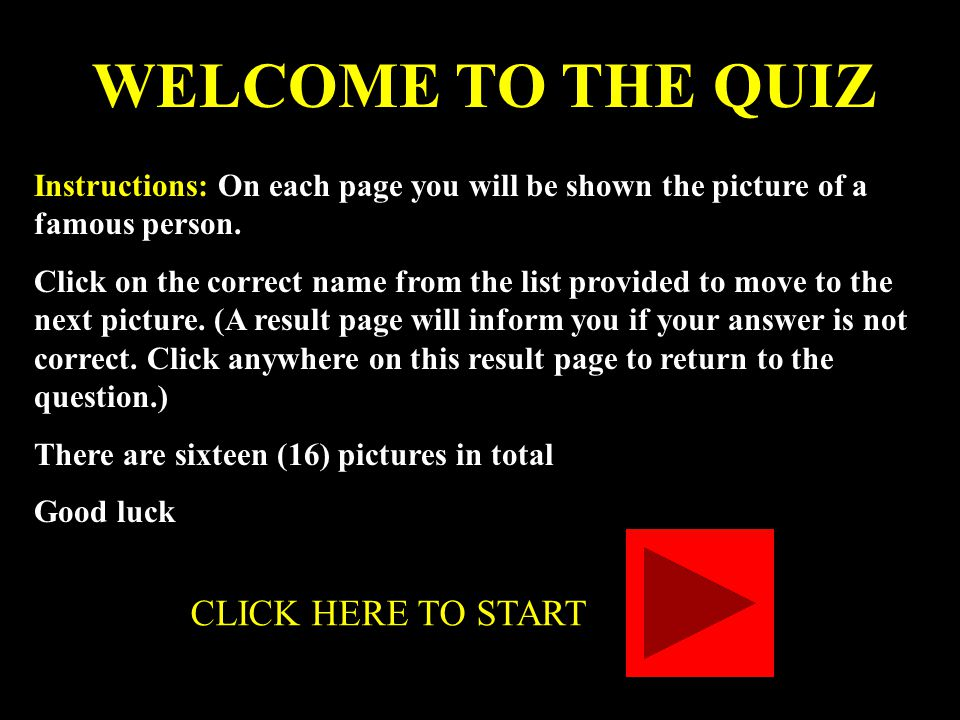 WELCOME TO THE QUIZ Instructions: On each page you will be shown the picture of a famous person.