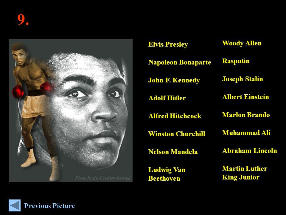 9. Woody Allen Rasputin Joseph Stalin Albert Einstein Marlon Brando Muhammad Ali Abraham Lincoln Martin Luther King Junior Elvis Presley Napoleon Bona