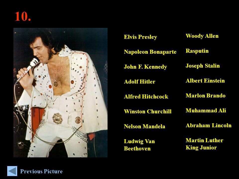 10. Woody Allen Rasputin Joseph Stalin Albert Einstein Marlon Brando Muhammad Ali Abraham Lincoln Martin Luther King Junior Elvis Presley Napoleon Bon