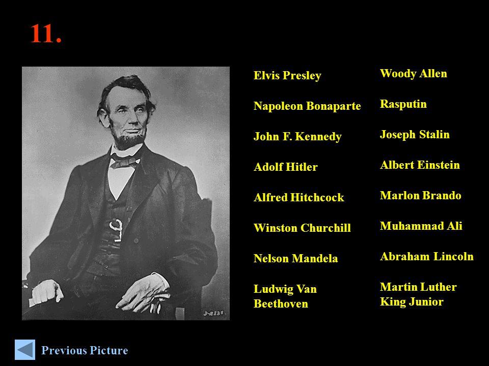 11. Woody Allen Rasputin Joseph Stalin Albert Einstein Marlon Brando Muhammad Ali Abraham Lincoln Martin Luther King Junior Elvis Presley Napoleon Bon