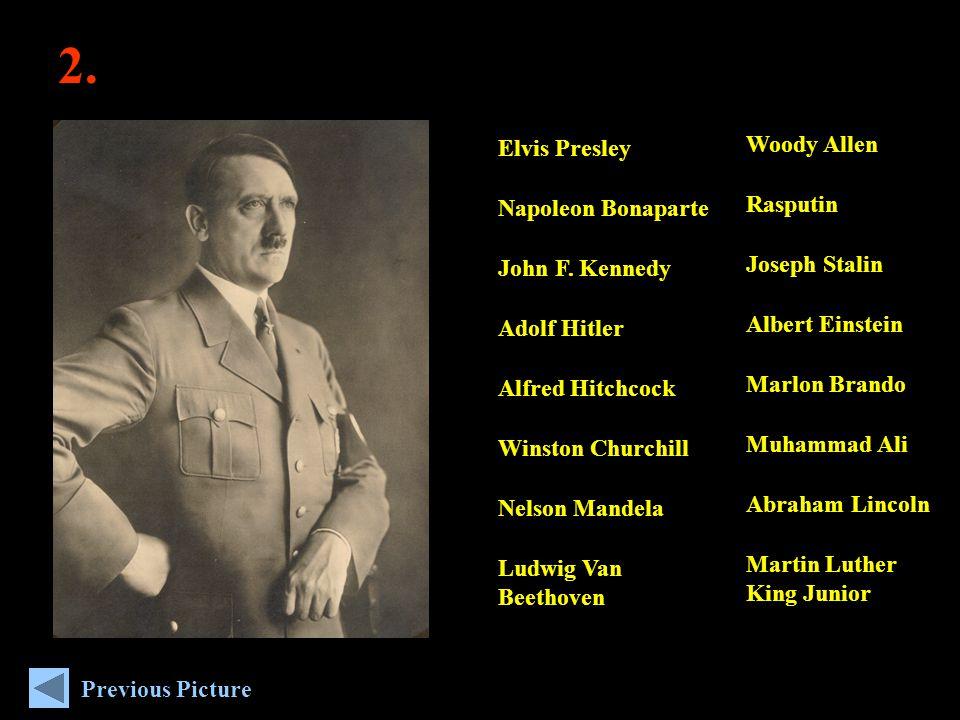 2. Previous Picture Woody Allen Rasputin Joseph Stalin Albert Einstein Marlon Brando Muhammad Ali Abraham Lincoln Martin Luther King Junior Elvis Pres